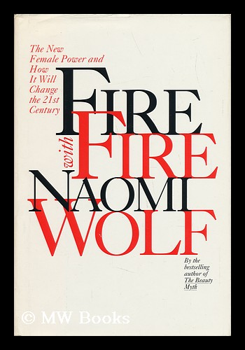 Fire with Fire : the New Female Power and How it Will Change the 21st Century / by Naomi Wolf. Naomi Wolf.
