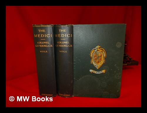 The Medici / by G.F. Young; with portraits and illustrations. Complete in 2 Volumes. George Frederick Young.