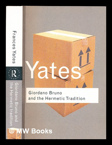 Giordano Bruno and the hermetic tradition / by Frances A. Yates. Frances A. Yates, Frances Amelia.