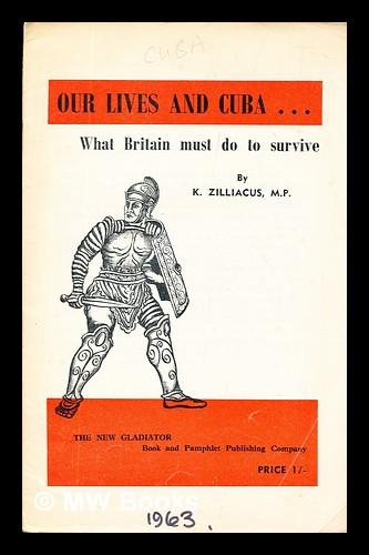Our lives and Cuba : what Britain must do to survive / by K. Zilliacus. K. Zilliacus, Konni.