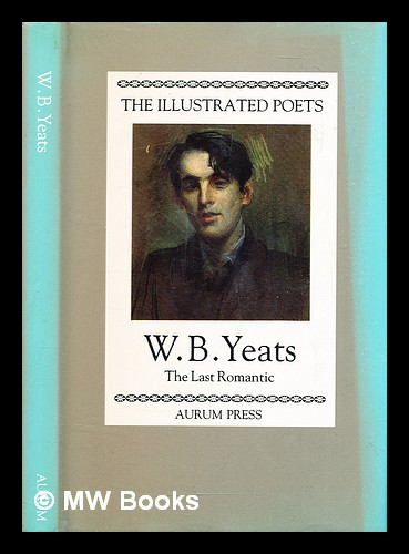 W.B. Yeats : the last romantic / selected and with an introduction by Peter Porter. W. B. Yeats, William Butler.