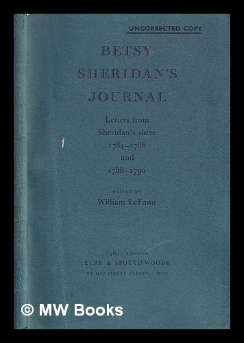Betsy Sheridan's journal : letters from Sheridan's sister 1784-1786 and 1788-1790 / edited by William LeFanu. Betsy Sheridan.