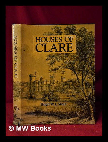 Historical genealogical architectural notes on some houses of Clare / Hugh Weir ; with line drawings by the author and a foreword by the Knight of Glin. Hugh Weir.