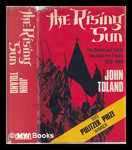 The rising sun : the decline and fall of the Japanese Empire, 1936-1945 / John Toland. John Toland.