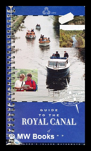 Guide to the Royal Canal : Ireland's inland waterways / Waterways Ireland. Waterways Ireland in association, Inland Waterways Association of Ireland.