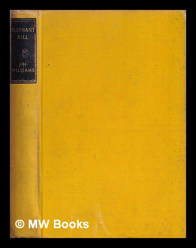 Elephant Bill / J.H. Williams ; with a foreword by Sir William Slim. James Howard William, 1897-.