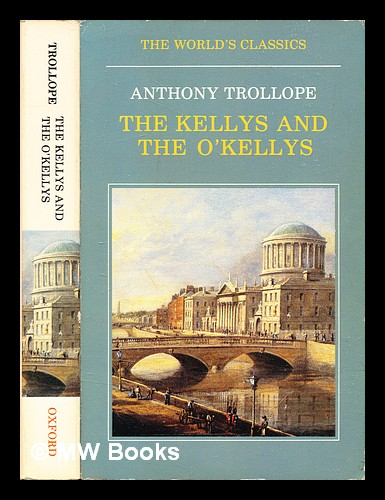 The Kellys and the O'Kellys / Anthony Trollope ; edited by W.J. McCormack ; with an introduction by William Trevor. Anthony Trollope.
