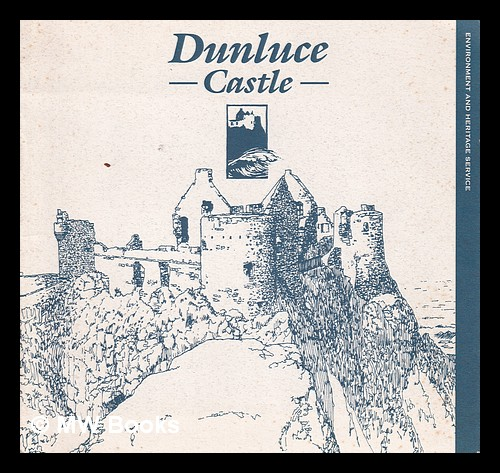 Dunluce Castle/ text: Marion Meek. Marion Meek, Environment and Heritage Service, Environment, Heritage Service.
