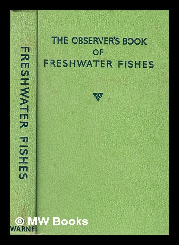 The Observer's Book of Freshwater Fishes/ by A. Laurence Wells. Albert Laurence Wells.