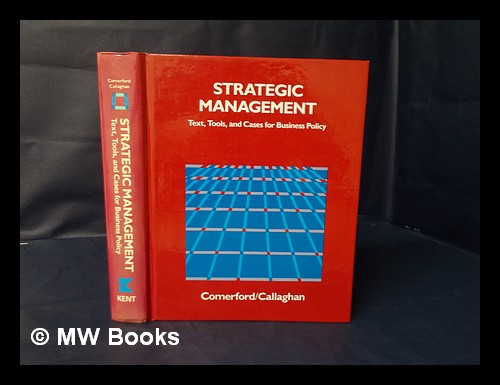 Strategic Management : Text, Tools, and Cases for Business Policy / Robert A. Comerford, Dennis W. Callaghan. Robert A. Comerford, Dennis W. . Callaghan Callaghan, Dennis W., 1941-.