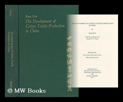 The Development of Cotton Textile Production in China / by Kang Chao ; with the Assistance of Jessica C. Y. Chao. Gang Zhao, 1929-.