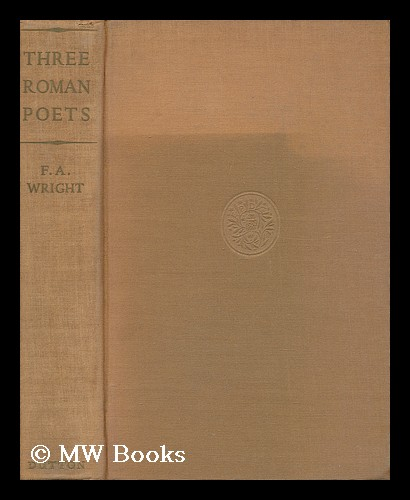 Three Roman Poets - Plautus, Catullus, Ovid, Their Lives, Times and Works. F. A. Wright, Frederick Adam.