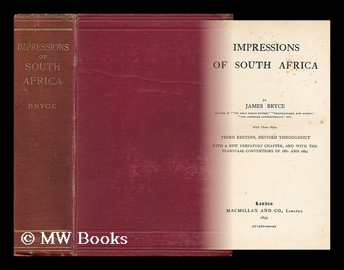 Impressions of South Africa, by James Bryce... with Three Maps. James Bryce Bryce, Viscount.