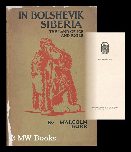 In Bolshevik Siberia, the Land of Ice and Exile. Malcolm Burr.