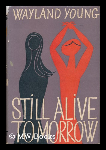 Still Alive Tomorrow. Wayland Young, 1923-.