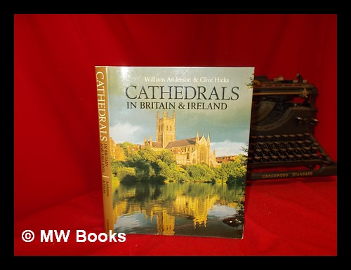 Cathedrals in Britain and Ireland : from Early Times to the Reign of Henry VIII / William Anderson, Clive Hicks. William Anderson, 1935-.