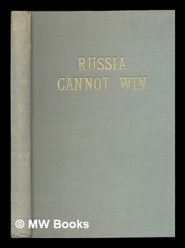Russia Cannot Win; an Amazing Forecast of Imminent Cataclysmic Events, Enveloping the Whole World, Together with Their Final Conclusion, As Depicted in the Pages of Holy Writ. Charles Fowler, 1883-.
