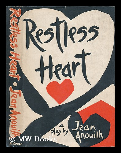 Restless Heart: a Play by Jean Anoulih - Translated by Lucienne Hill. Jean Anouilh.