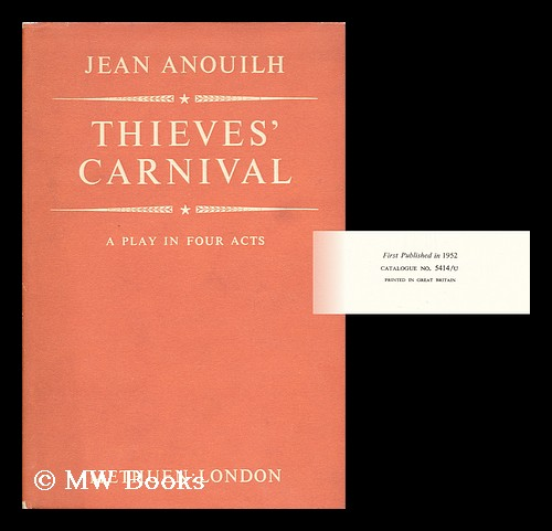 Thieves' Carnival, a Play in Four Acts; Translated by Lucienne Hill - [Uniform Title: Bal Des Voleurs. English]. Jean Anouilh.