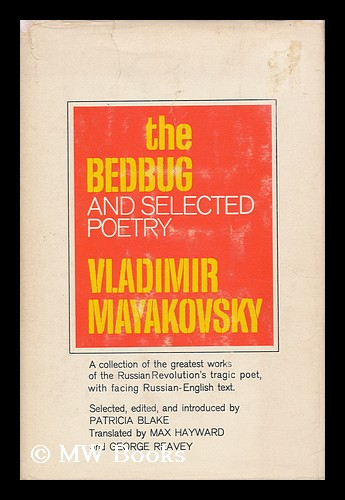 The Bedbug: and Selected Poetry. Translated by Max Hayward and George Reavey. Edited by Patricia Blake. Vladimir Mayakovsky.