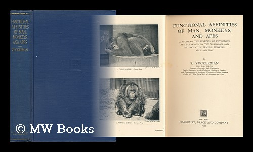 Functional Affinities of Man, Monkeys, and Apes A Study of the Bearings of Physiology and Behaviour on the Taxonomy and Phylogeny of Lemurs, Monkeys, Apes, and Man. S. Zuckerman.