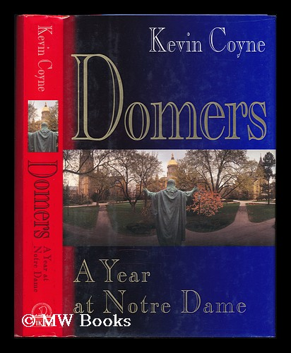 Domers - a Year At Notre Dame. Kevin Coyne.