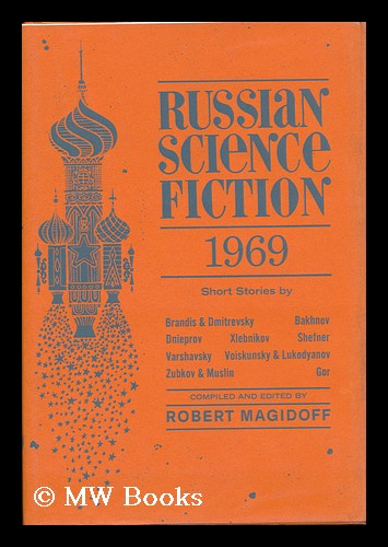 Russian Science Fiction, 1969; an Anthology - [Contents: in the Land of Science Fiction, by Y. Brandis and V. Dmitrvsky. --Journey Into the Future, by D. Granin. --Unique, by V. Bakhnov. --Speaking of Demonology, by V. Bakhnov.....]. Robert Magidoff, 1905- Comp.