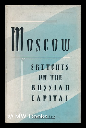 Moscow, Sketches on the Russian Capital, Translated from the Russian by Peggy Cochrane. Peggy Cochrane.