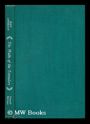 The Waltz of the Toreadors, a Play in Three Acts. Translated by Lucienne Hill - [Uniform Title: Valse Des Toreadors. English]. Jean Anouilh.