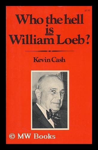 Who the Hell is William Loeb? / Kevin Cash. Kevin Cash.