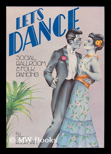 Let's Dance : Social, Ballroom, & Folk Dancing ; Picture Research by Enid Moore. Peter Buckman, 1941-.