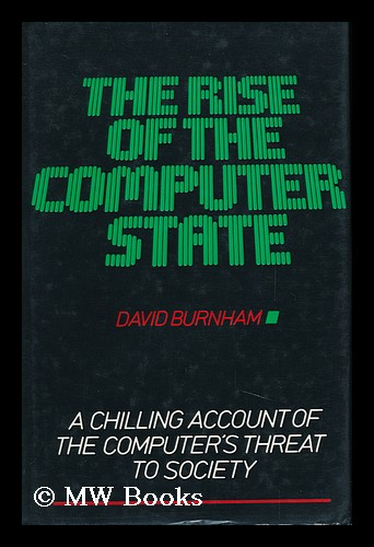 The Rise of the Computer State ; Foreword by Walter Cronkite. David Burnham, 1933-.