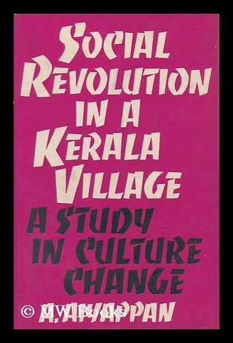 Social Revolution in a Kerala Village; a Study in Culture Change. A. Aiyappan, 1905-?