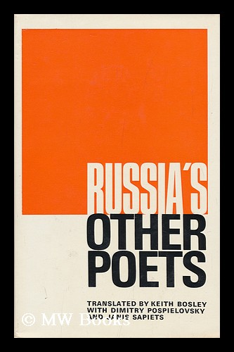 Russia's Other Poets; Selected and Translated by Keith Bosley with Dimitry Pospielovsky and Janis Sapiets; Introduction by Janis Sapiets. Keith. Pospielovsky Bosley, Dimitry, 1935-.
