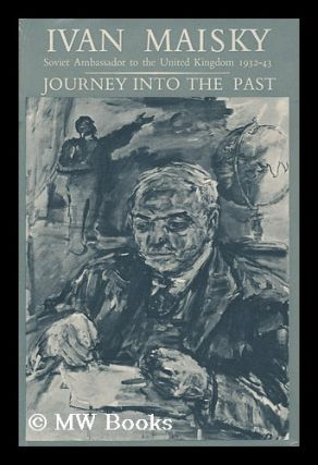 Journey Into the Past [By] Ivan Maisky. Translated from the Russian by Frederick Holt