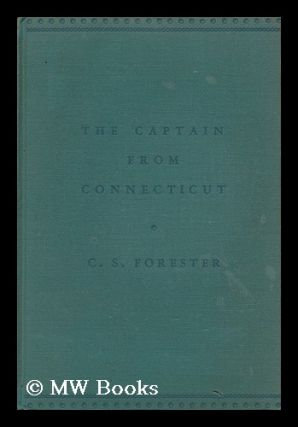 The Captain from Connecticut, by C. S. Forester. C. S. Forester, Cecil Scott