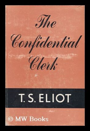 The Confidential Clerk, a Play. T. S. Eliot, Thomas Stearns