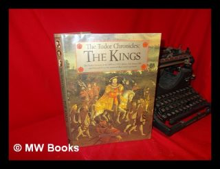 The Tudor Chronicles--The Kings / General Editor, David Loades. D. M. Loades