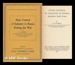State Control of Industry in Russia During the War / by S. O. Zagorsky. S. O. Zagorsky