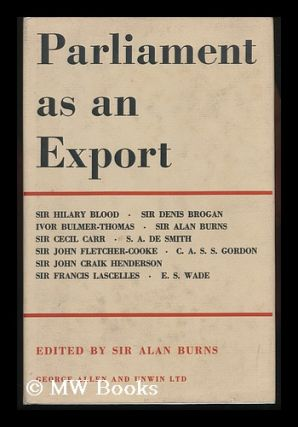 Parliament As an Export / [Contributors: ] Sir H. Blood, Sir D. Brogan, I. Bulmer-Thomas ... [Et...