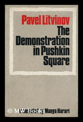 The Demonstration in Pushkin Square / [By] Pavel Litvinov; Translated by Manya Harari. Pavel...