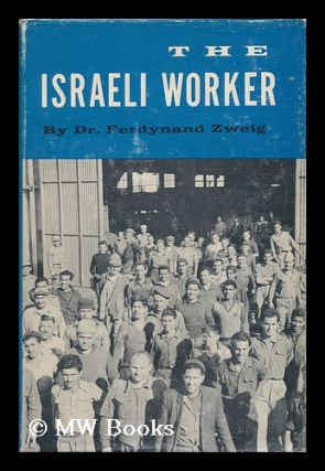 The Israeli Worker: Achievements, Attitudes, and Aspirations. Ferdynand Zweig