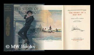 The Story of a Bad Boy, by Thomas Bailey Aldrich; Illustrated by Harold M. Brett. Thomas Bailey...