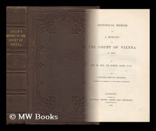 Historical Memoir of a Mission to the Court of Vienna in 1806. / by the Rt. Hon. Sir Robert...