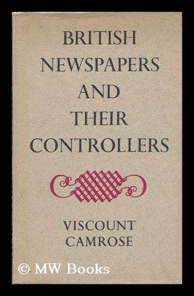 British Newspapers and Their Controllers. William Ewert Berry Camrose, 1st Viscount