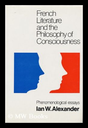 French Literature and the Philosophy of Consciousness : Phenomenological Essays / Ian W....
