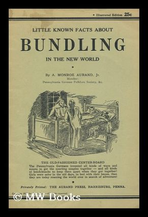 Little Known Facts about Bundling in the New World / by A. Monroe Aurand, Jr. Ammon Monroe Aurand