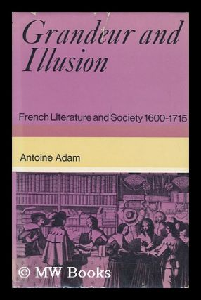 Grandeur and Illusion; French Literature and Society 1600-1715; Translated [From the French] by...