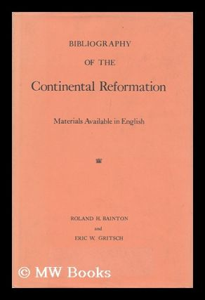 Bibliography of the Continental Reformation: Materials Available in English / by Roland H....
