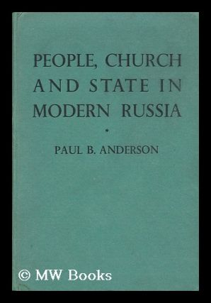 People, Church and State in Modern Russia / by Paul B. Anderson. Paul B. Anderson